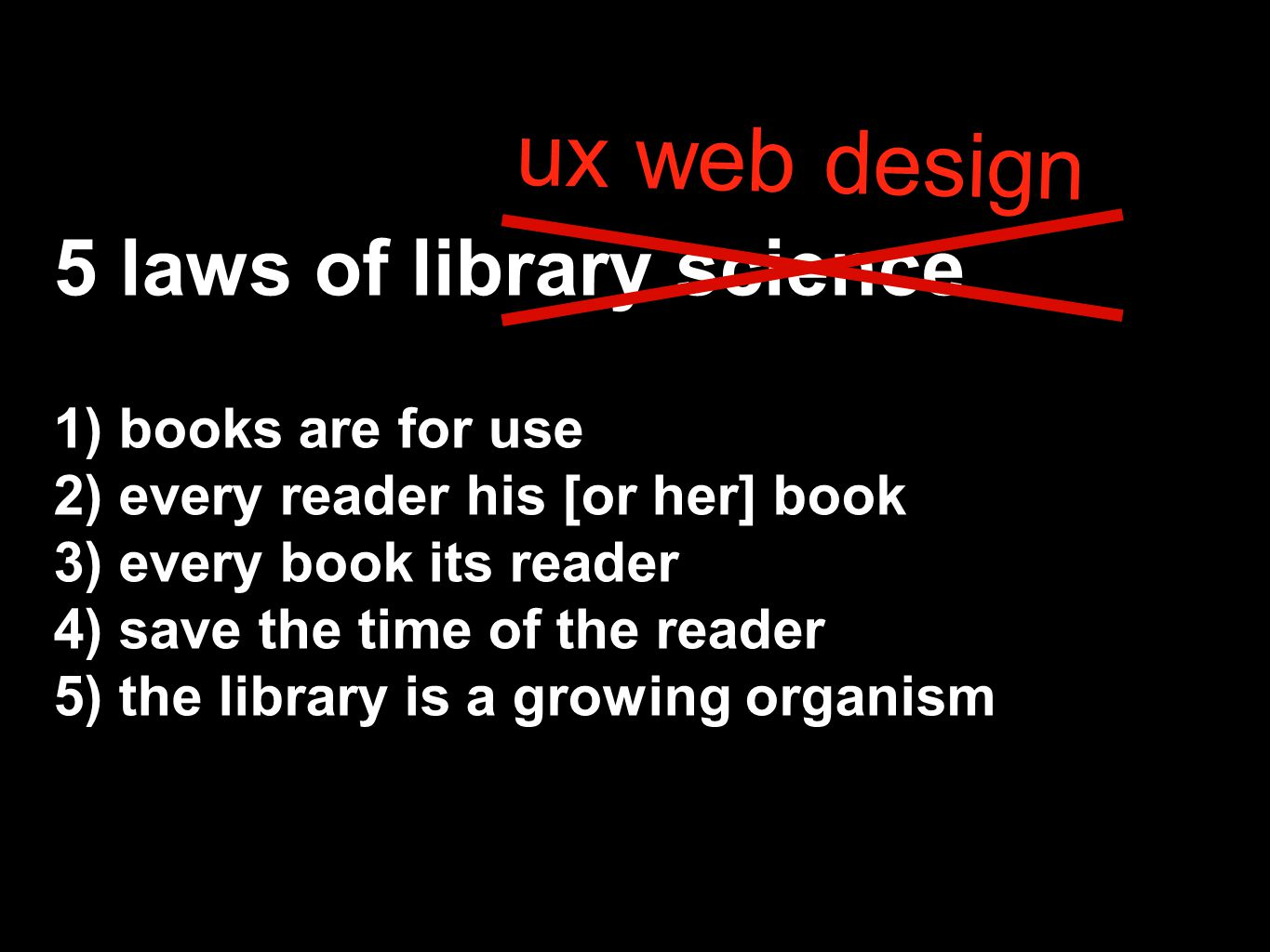 5 laws of library science 1) books are for use 2) every reader his [or her] book 3) every book its reader 4) save the time of the reader 5) the library is a growing organism